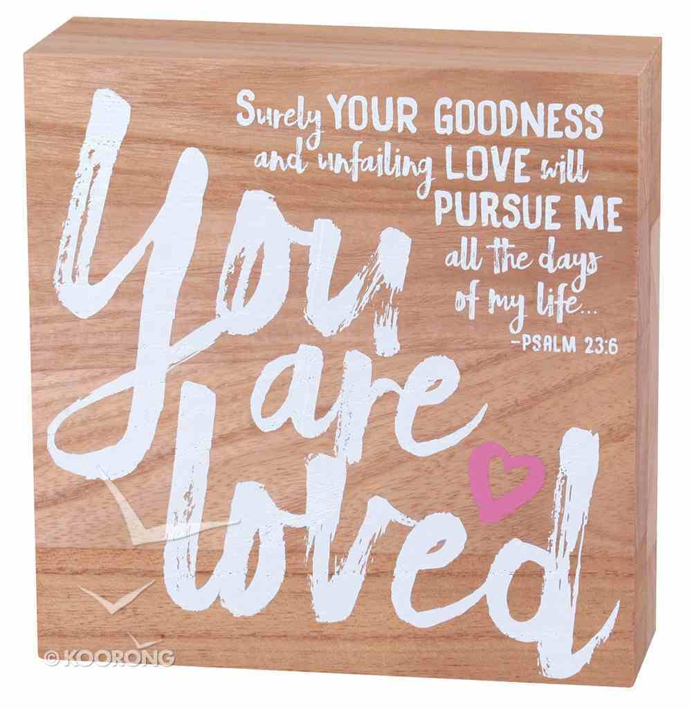 Wood Plaque: You Are Loved (Psalm 23:6) Plaque
