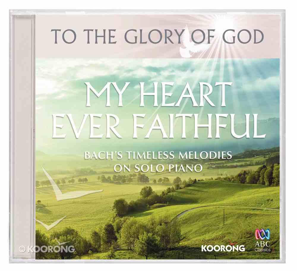 My Heart Ever Faithful - Bach's Timeless Melodies on Solo Piano (To The Glory Of God Series) CD