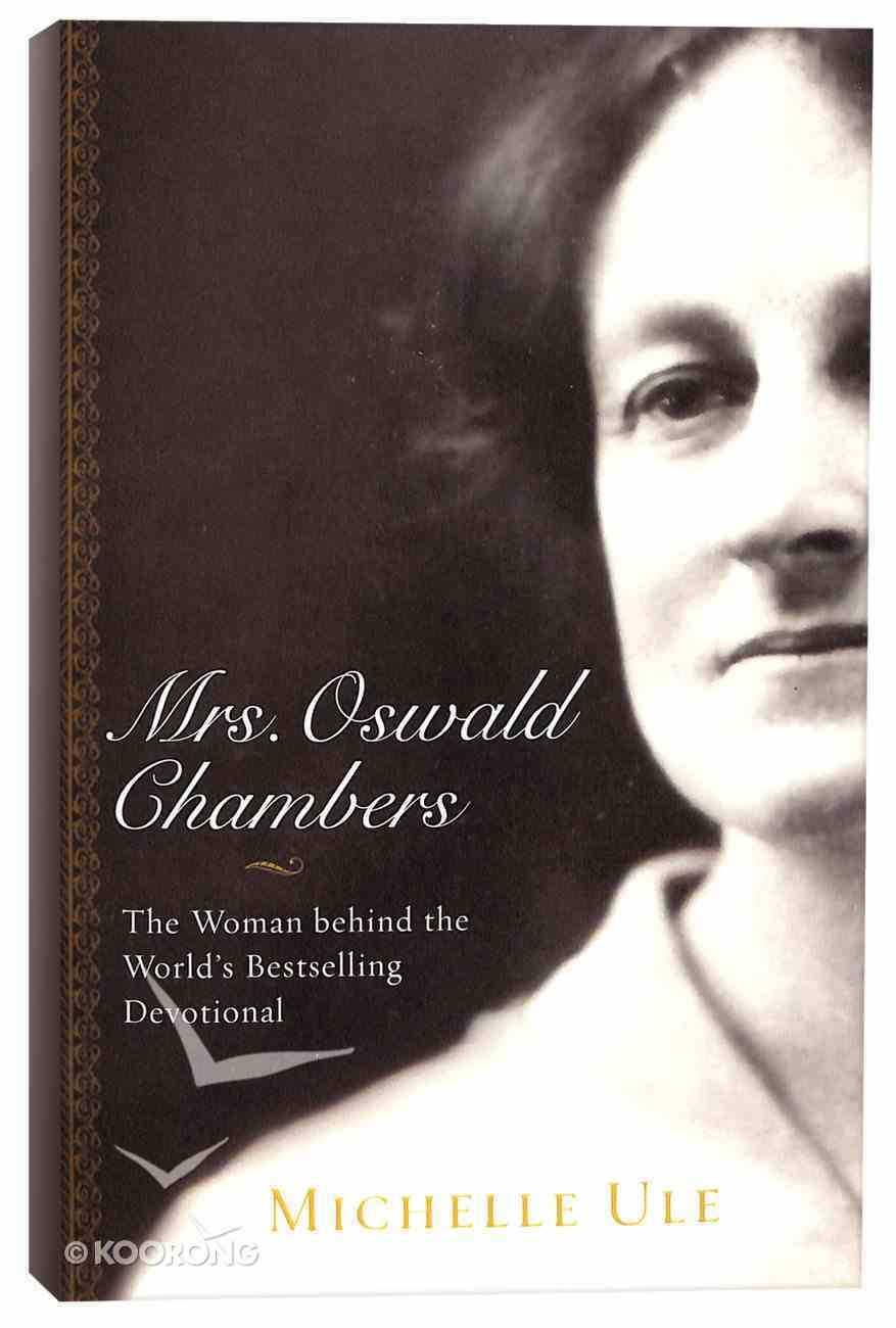 Mrs. Oswald Chambers: The Woman Behind the World's Bestselling Devotional Paperback