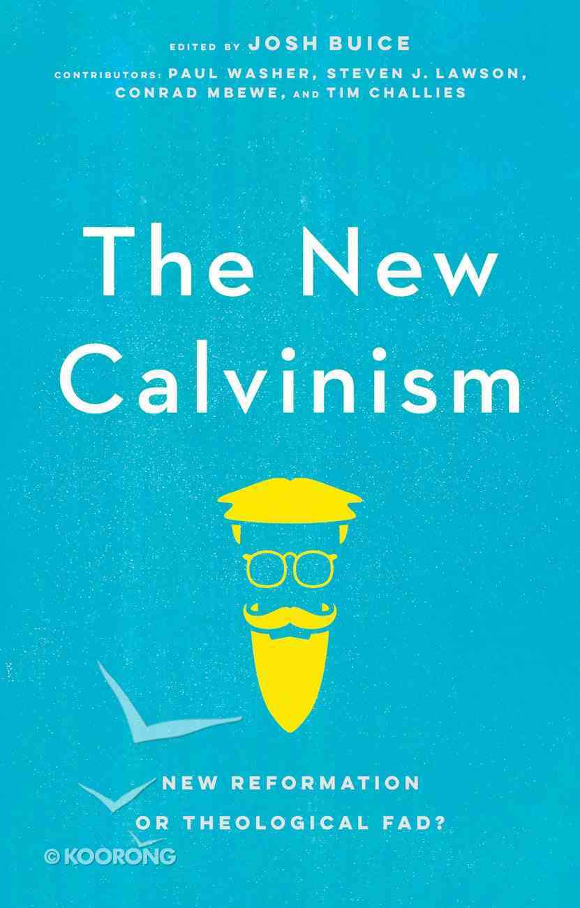 The New Calvinism: New Reformation Or Theological Fad? Paperback