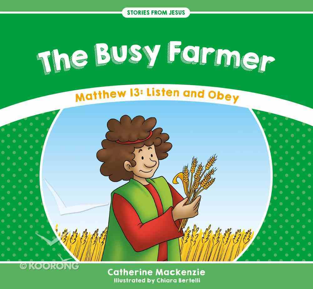 Busy Farmer, The: Matthew 13: Listen and Obey (Stories From Jesus Series) Paperback