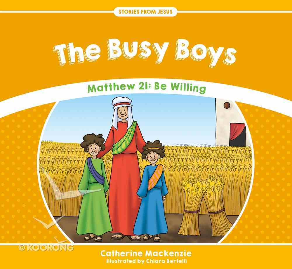 Busy Boys, The: Matthew 21: Be Willing (Stories From Jesus Series) Paperback
