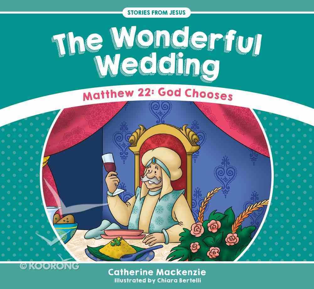 Wonderful Wedding, The: Matthew 22: God Chooses (Stories From Jesus Series) Paperback
