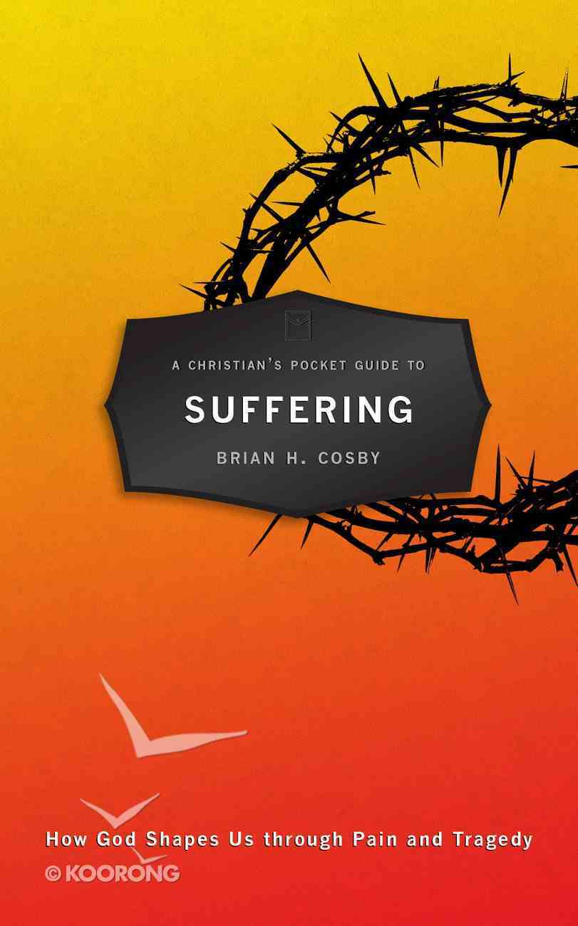 Suffering: How God Shapes Us Through Pain and Tragedy (A Christian's Pocket Guide Series) Paperback