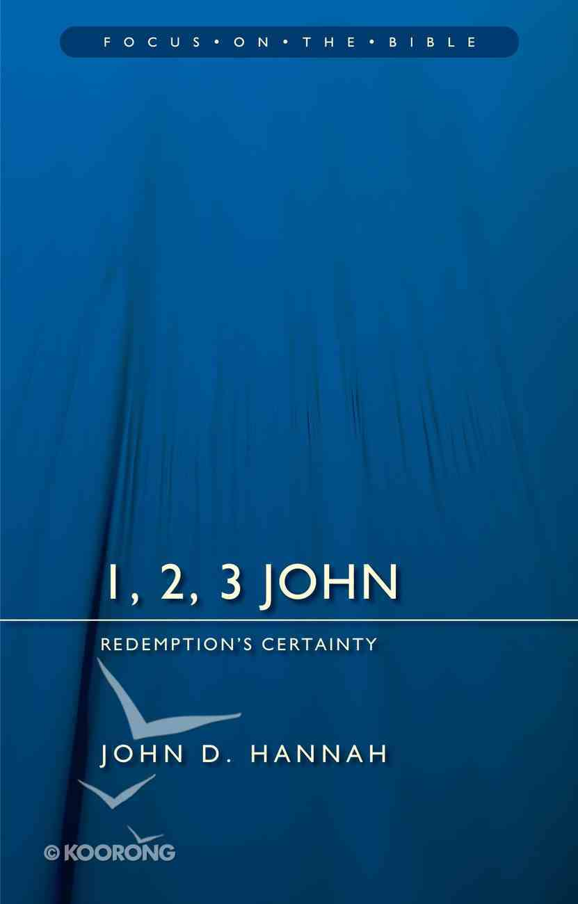 1, 2, 3 John - Redemption's Certainty (Focus On The Bible Commentary Series) Paperback