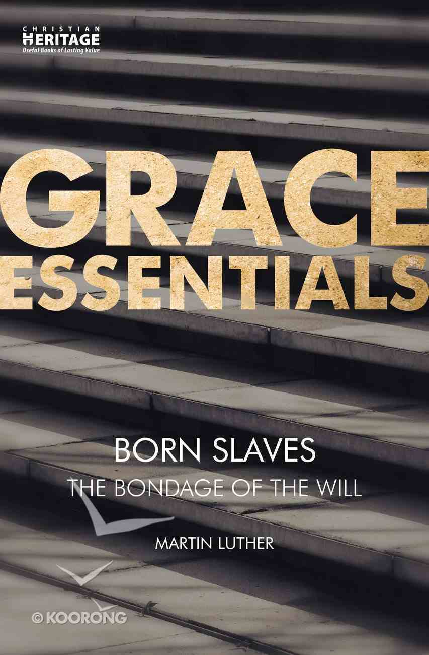 Born Slaves - the Bondage of the Will (Grace Essentials Series) Paperback
