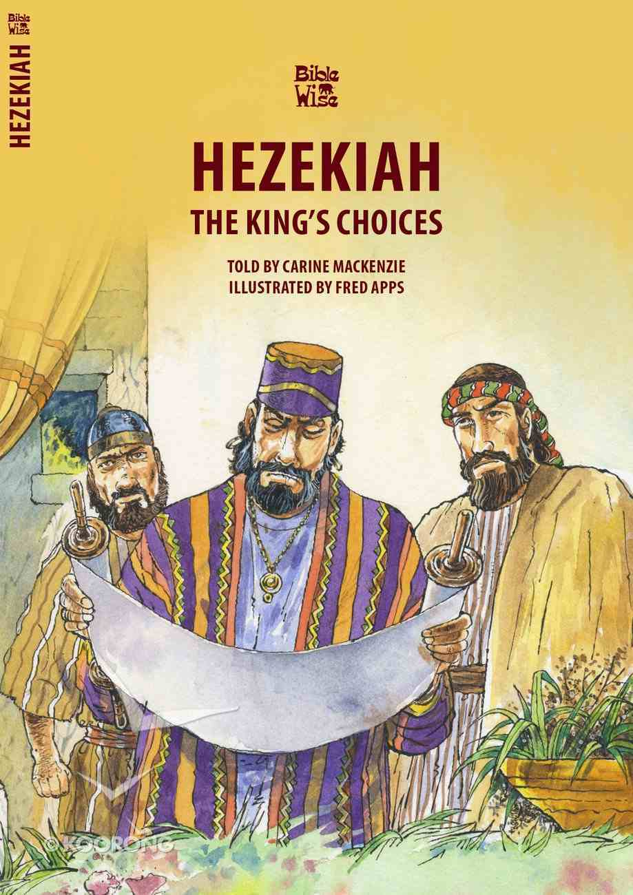 Hezekiah - the King's Choices (Bible Wise Series) Paperback