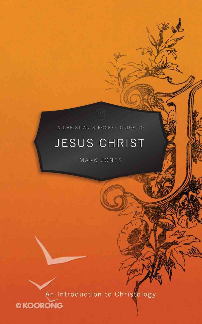 Jesus Christ: An Introduction to Christology (A Christian's Pocket Guide Series) Mass Market