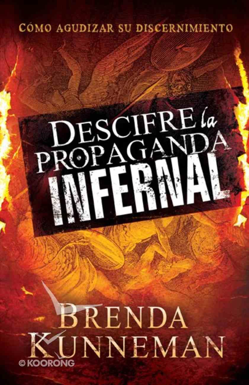 Descifre La Propaganda Infernal: Como Agudizar Su Discernimiento Paperback