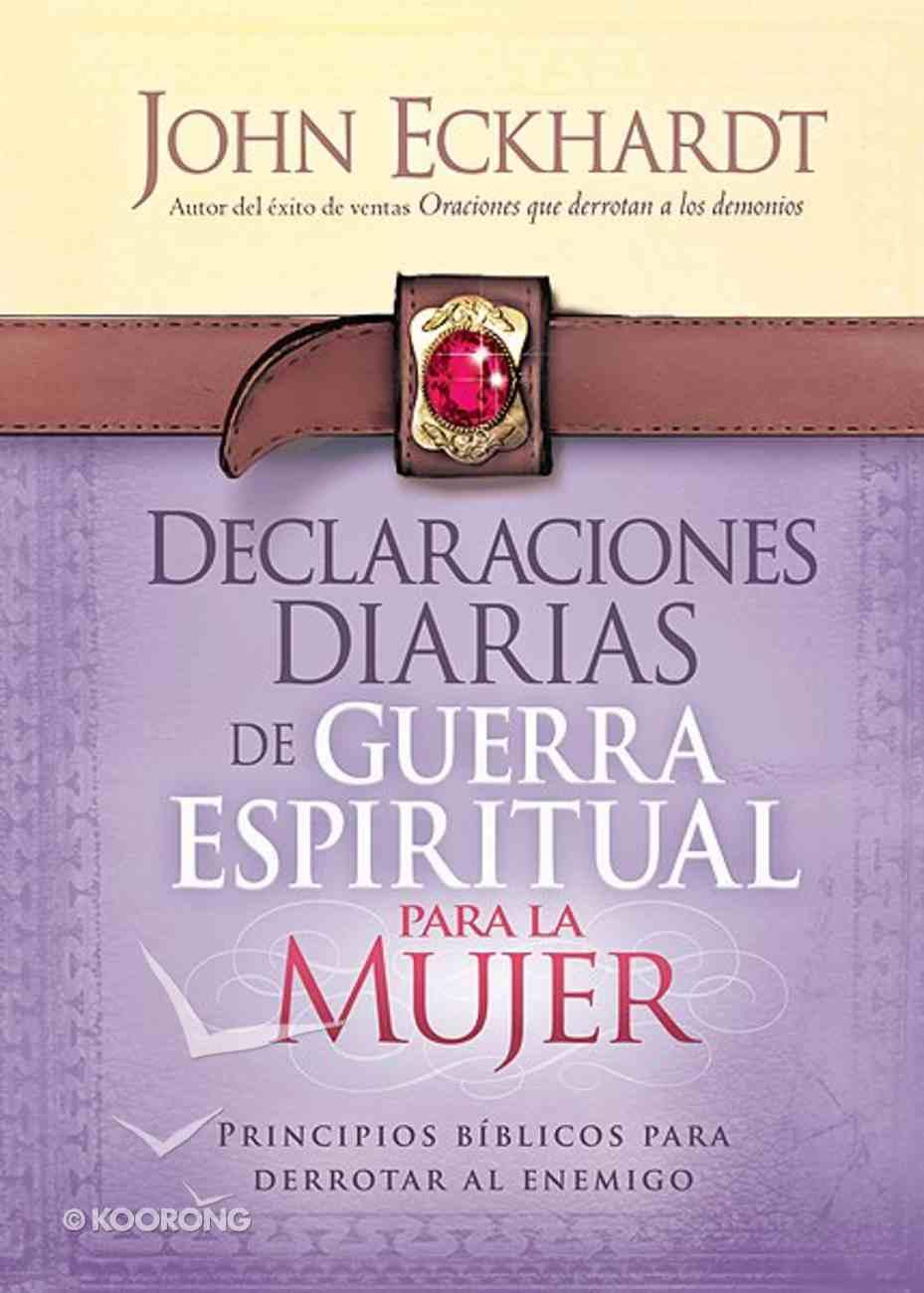 Declaraciones Diarias De Guerra Espiritual Para La Mujer: Principios Biblicos Para Derrotar Al Enemigo Paperback