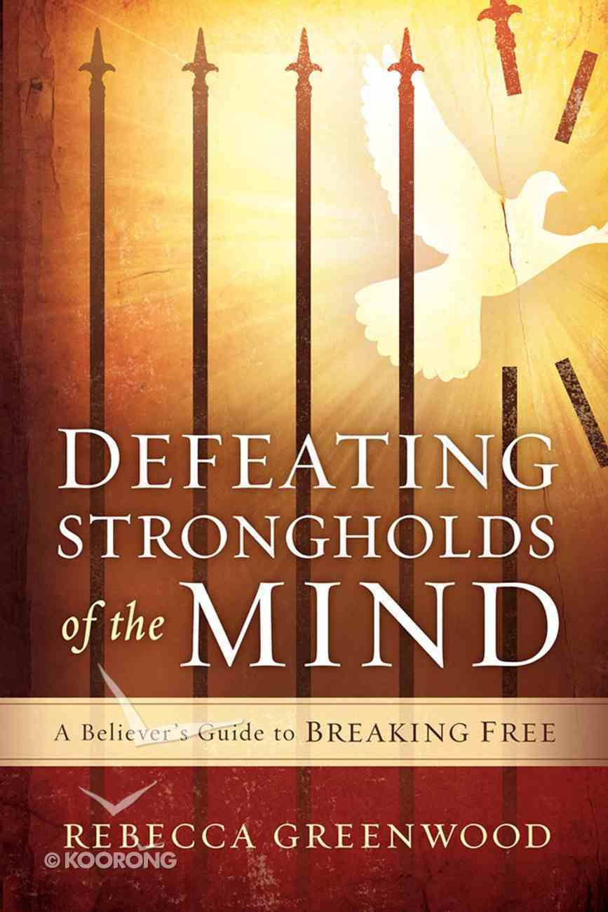 Defeating Strongholds of the Mind: A Believer's Guide to Breaking Free Paperback