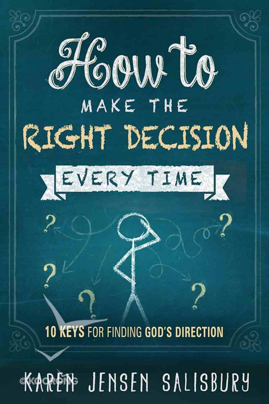 How to Make the Right Decision Every Time: 10 Keys For Finding God's Direction Paperback