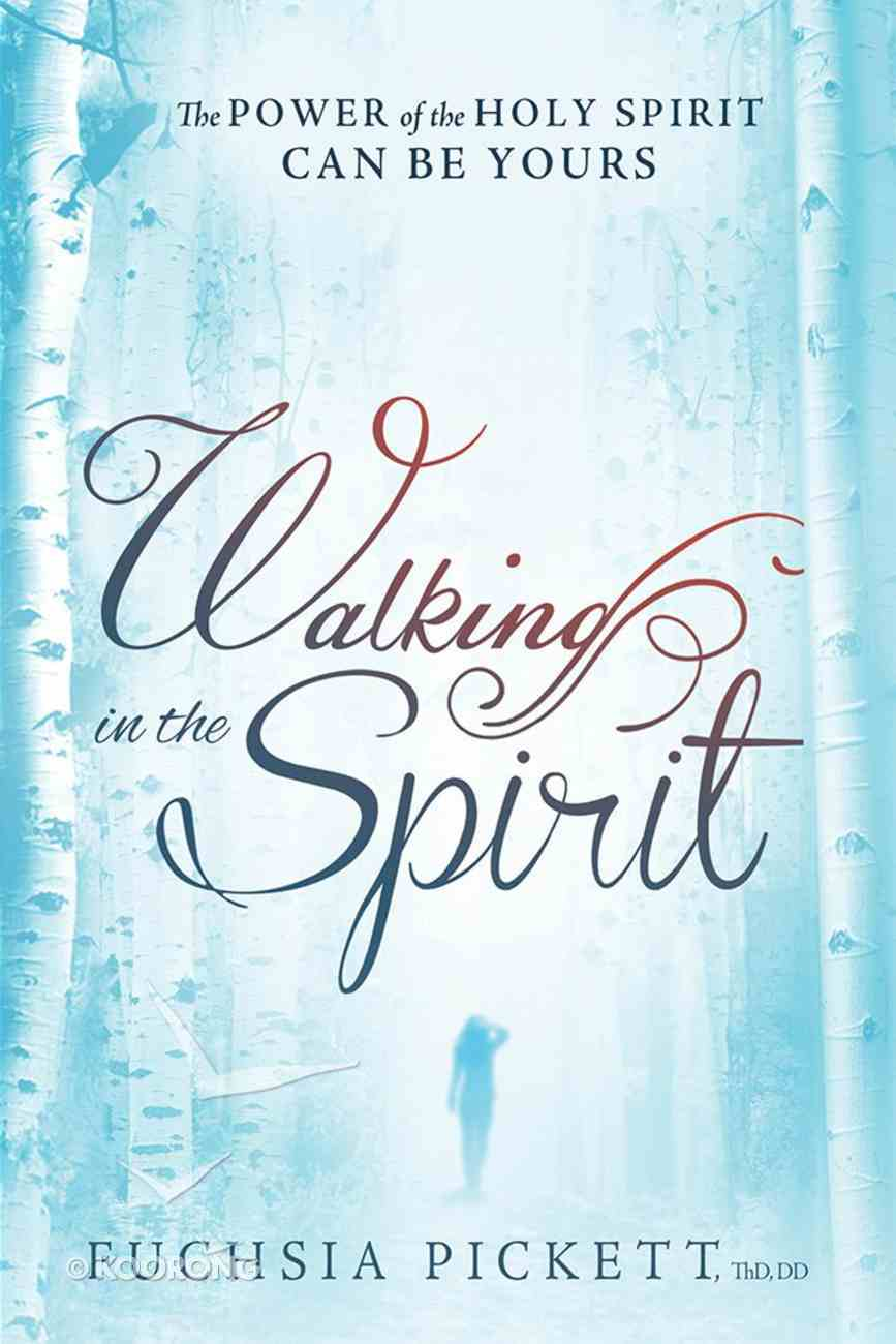 Walking in the Spirit: The Power of the Holy Spirit Can Be Yours Paperback
