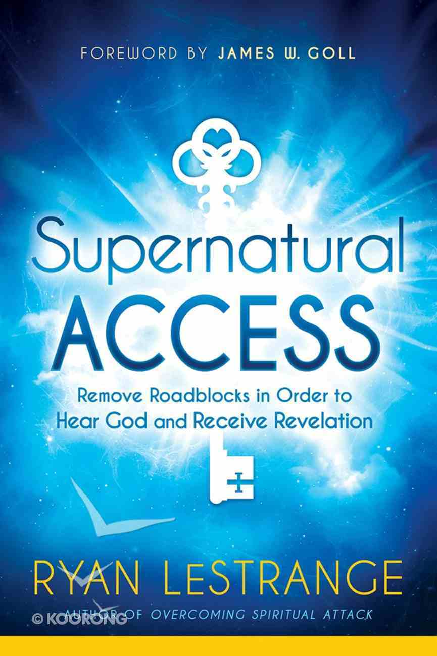 Supernatural Access: Removing Roadblocks in Order to Hear God and Receive Revelation Paperback