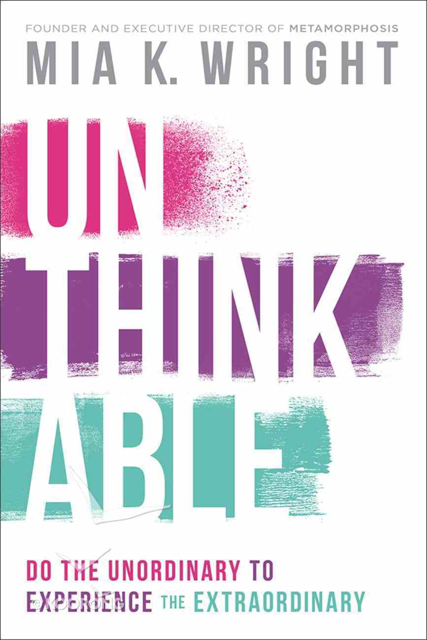 Unthinkable: Do the Unordinary to Experience the Extraordinary Paperback