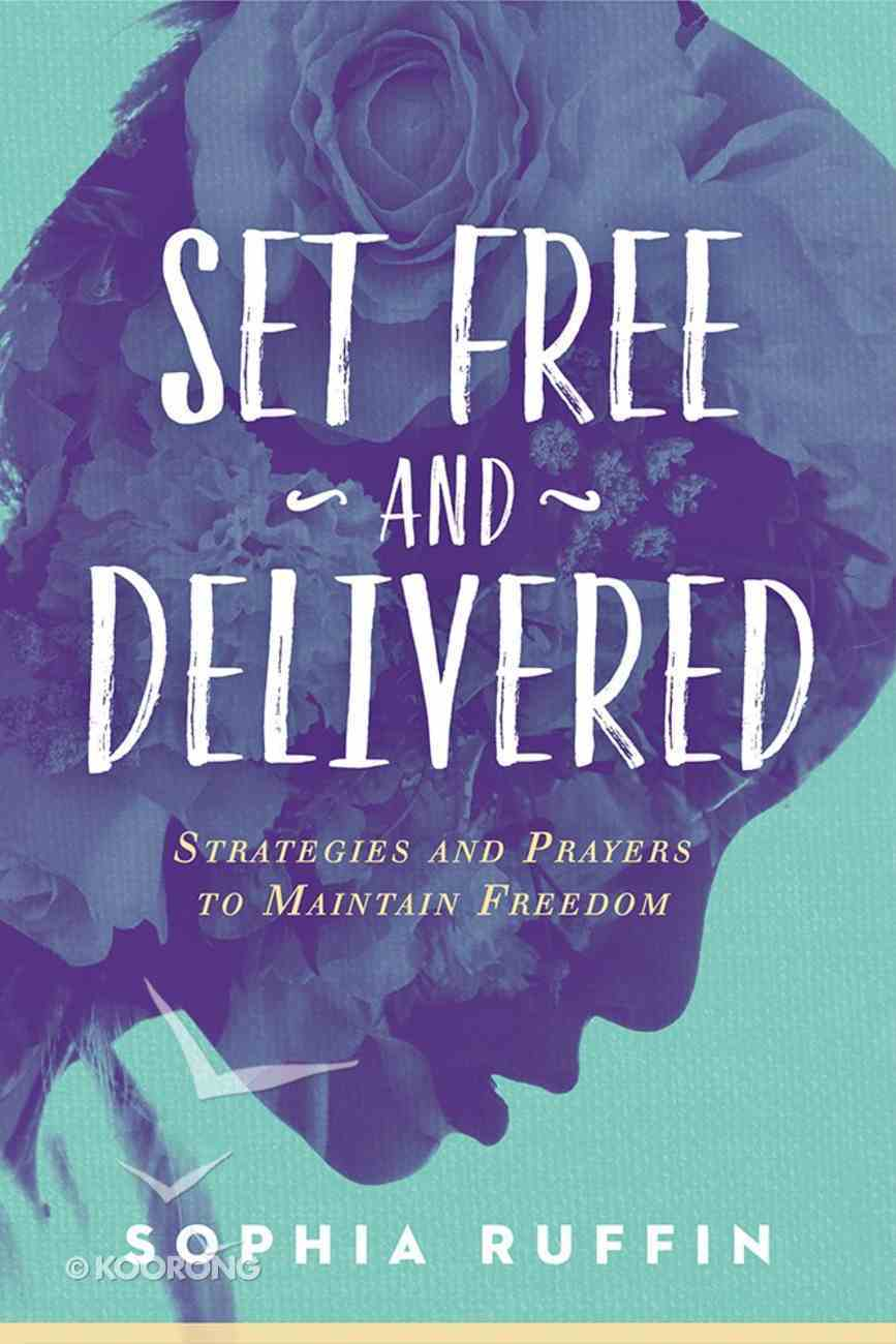Set Free and Delivered: Strategies and Prayers to Maintain Freedom Paperback