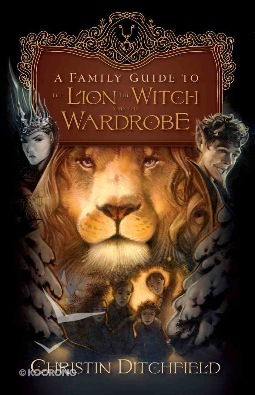 A Family Guide to the Lion, the Witch and the Wardrobe Paperback