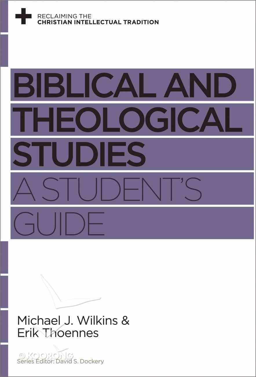 Biblical and Theological Studies: A Student's Guide (Reclaiming The Christian Intellectual Tradition Series) Paperback