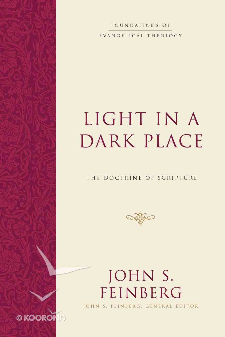 Light in a Dark Place: The Doctrine of Scripture (Foundations Of Evangelical Theology Series) Hardback