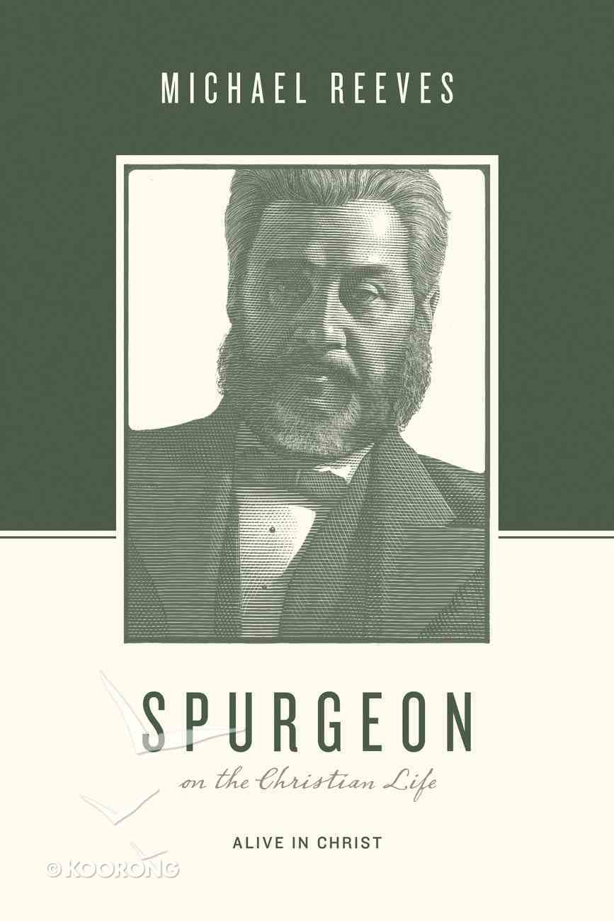 Spurgeon on the Christian Life: Alive in Christ Paperback