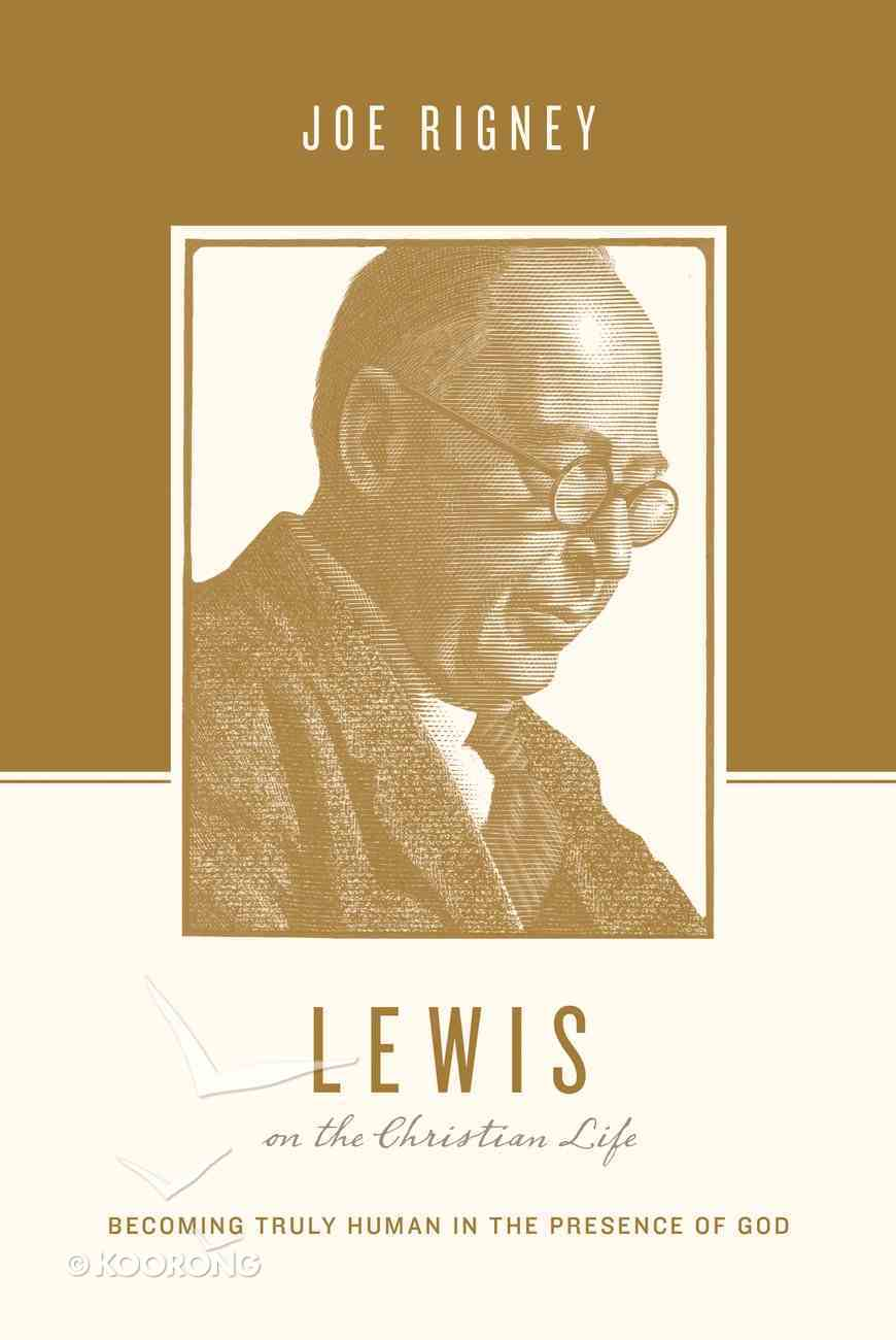 Lewis on the Christian Life - Becoming Truly Human in the Presence of God (Theologians On The Christian Life Series) Paperback