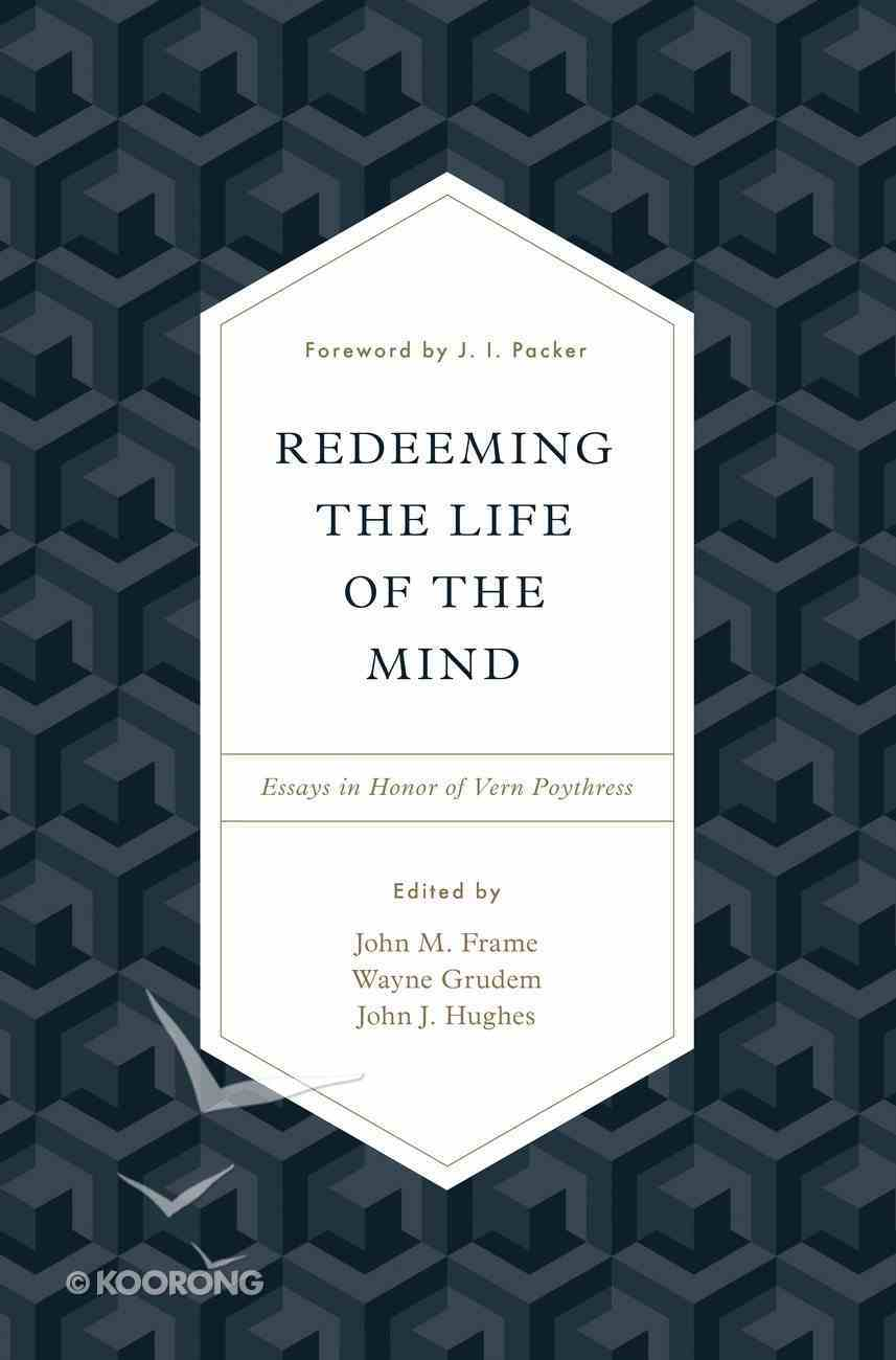 Redeeming the Life of the Mind: Essays in Honor of Vern Poythress Hardback