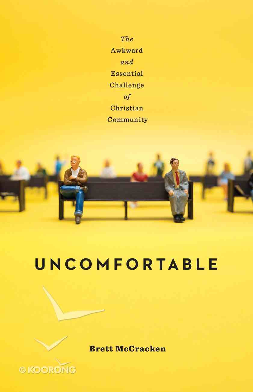Uncomfortable: The Awkward and Essential Challenge of Christian Community Paperback