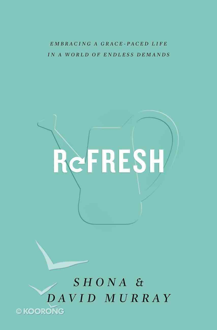Refresh: Embracing a Grace-Paced Life in a World of Endless Demands Paperback