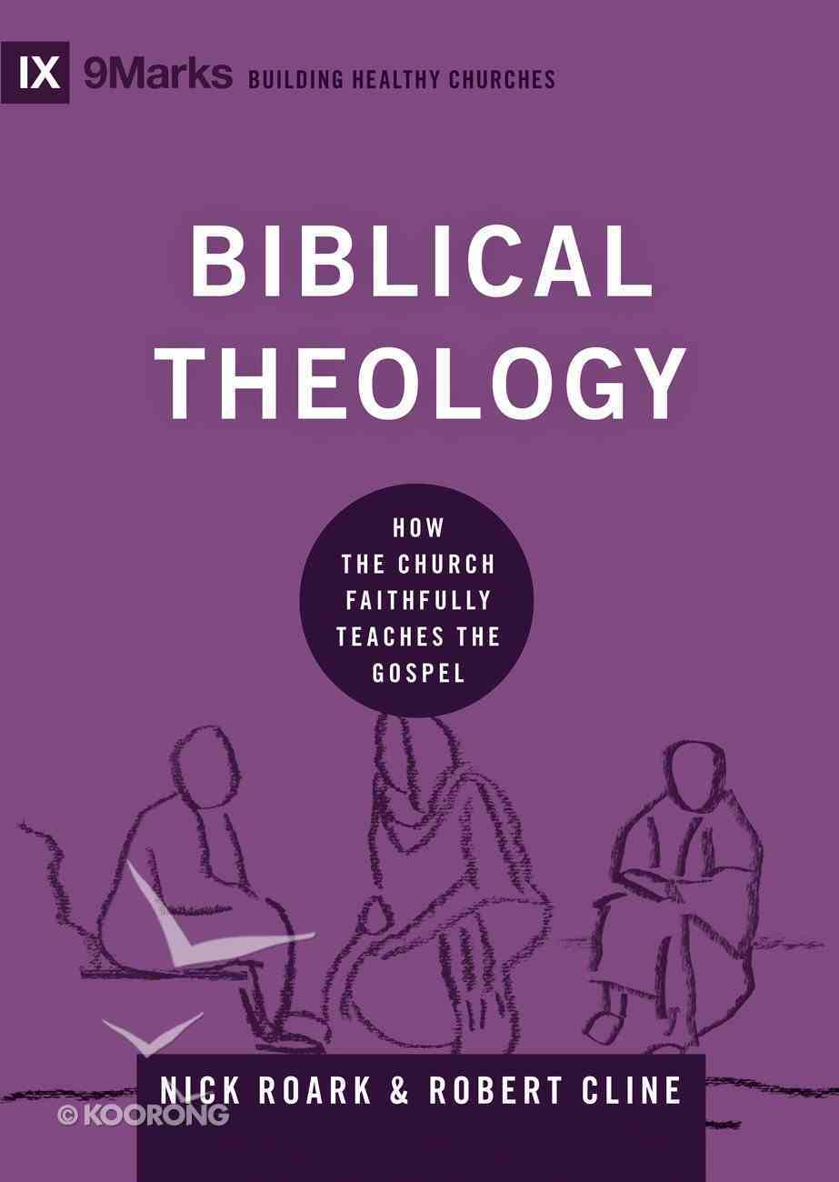 Biblical Theology - How the Church Faithfully Teaches the Gospel (9marks Building Healthy Churches Series) Hardback