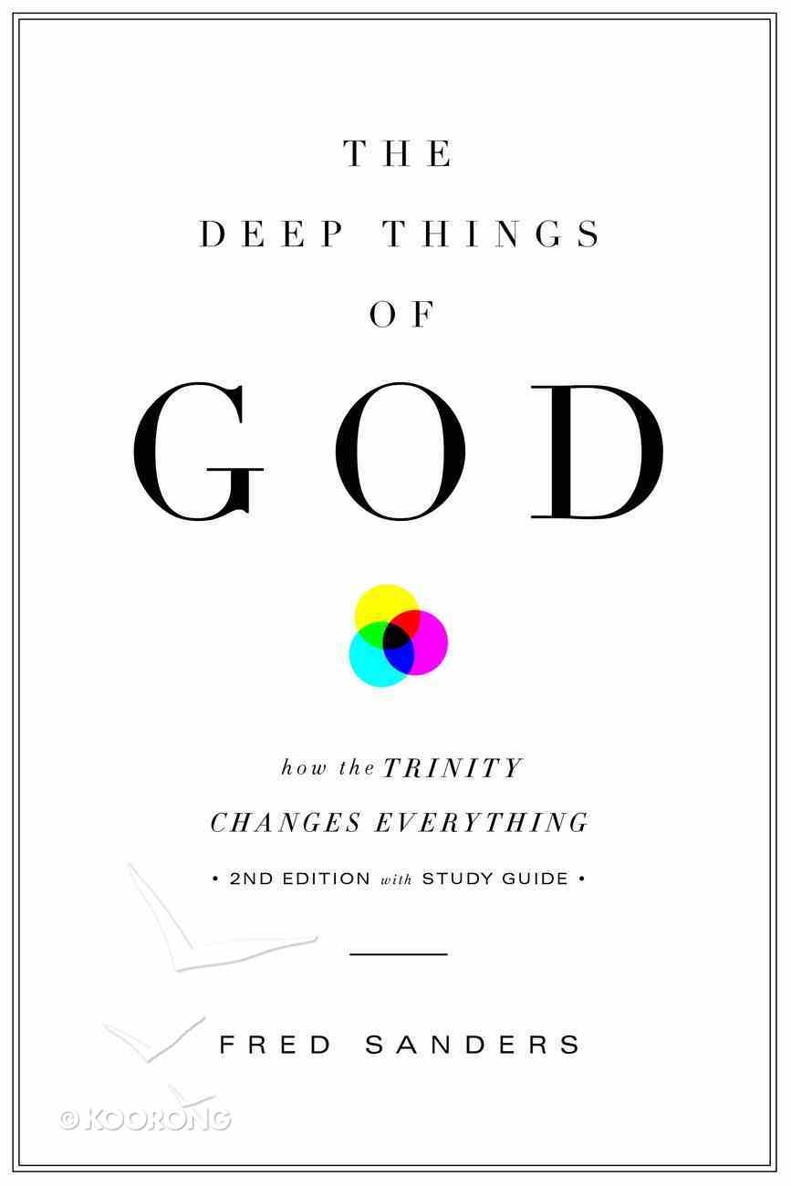 The Deep Things of God: How the Trinity Changes Everything (2nd Edition) Paperback