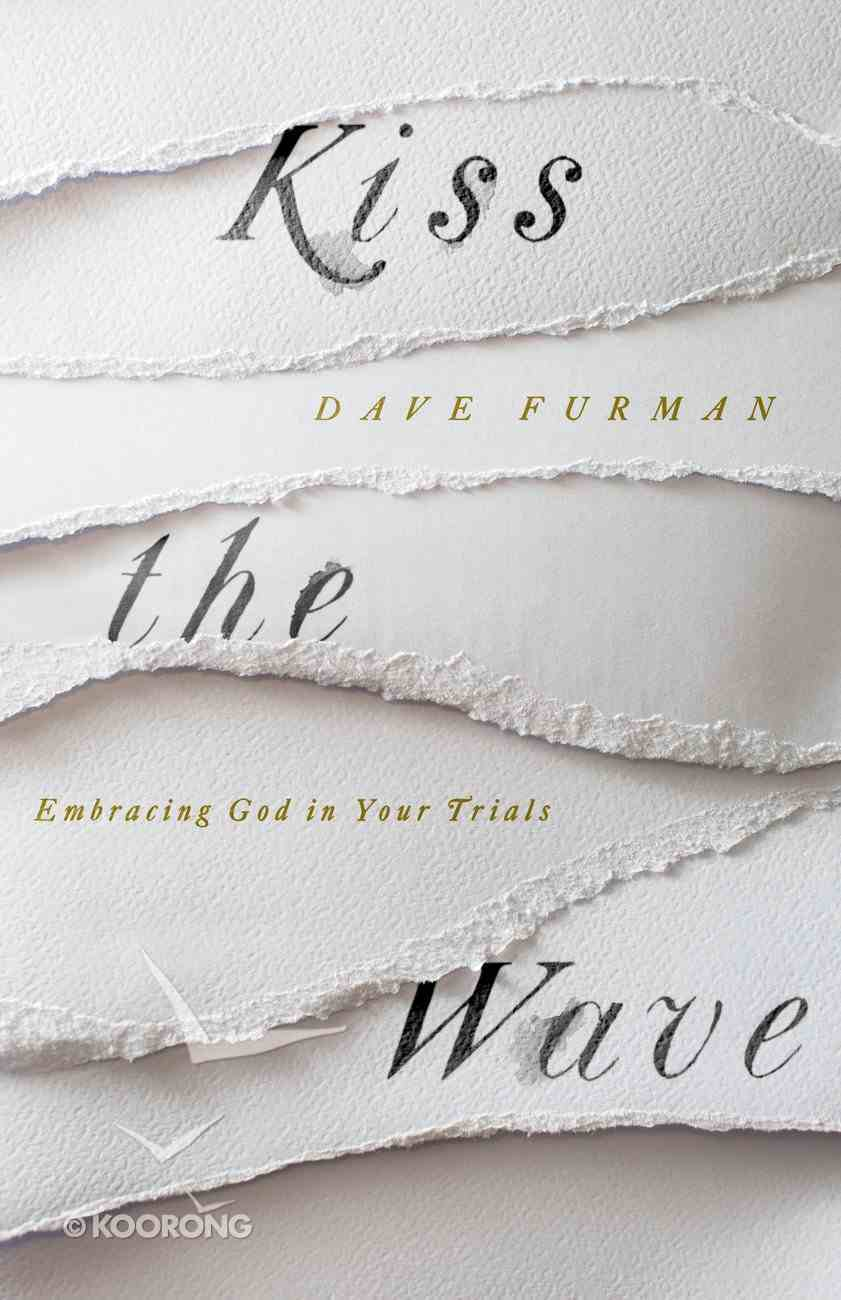 Kiss the Wave: Embracing God in Your Trials Paperback