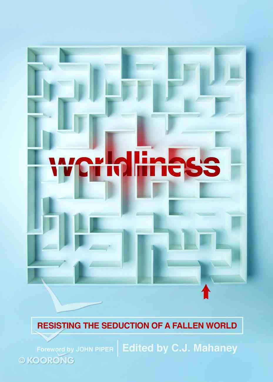 Worldliness: Resisting the Seduction of a Fallen World Paperback
