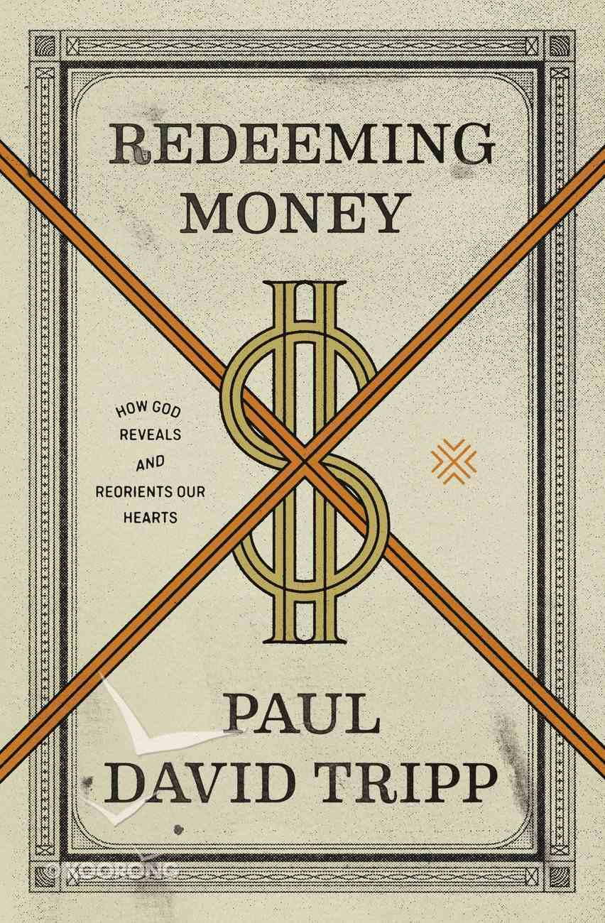 Redeeming Money: How God Reveals and Reorients Our Hearts Paperback
