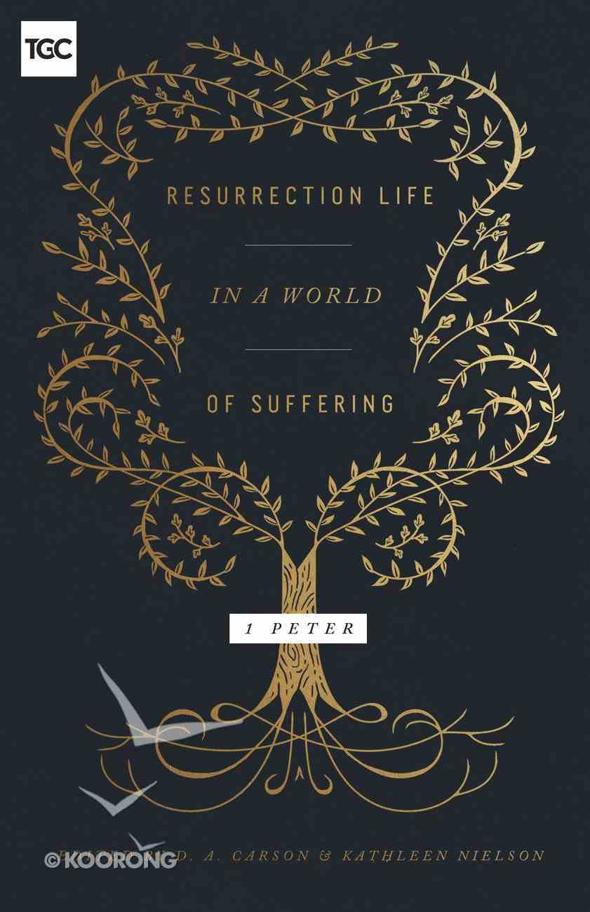 Resurrection Life in a World of Suffering: 1 Peter Paperback