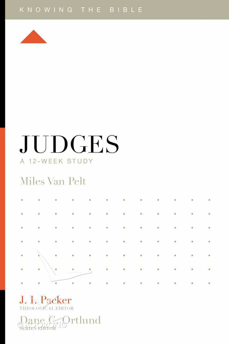 Judges (12 Week Study) (Knowing The Bible Series) Paperback
