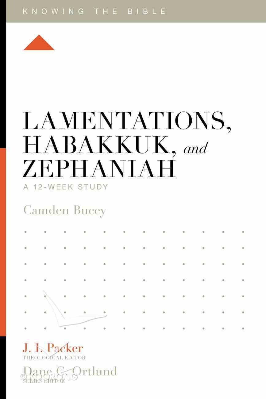 Lamentations, Habakkuk, and Zephaniah (12 Week Study) (Knowing The Bible Series) Paperback