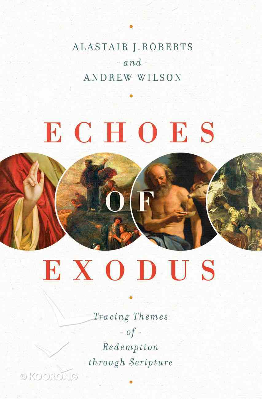 Echoes of Exodus: Tracing Themes of Redemption Through Scripture Paperback