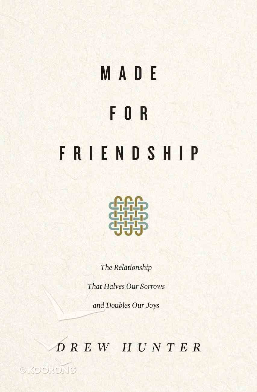 Made For Friendship: The Relationship That Halves Our Sorrows and Doubles Our Joys Paperback
