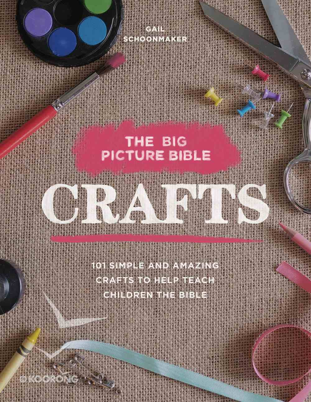 The Big Picture Bible Crafts: 101 Simple and Amazing Crafts to Help Teach Children the Bible Paperback