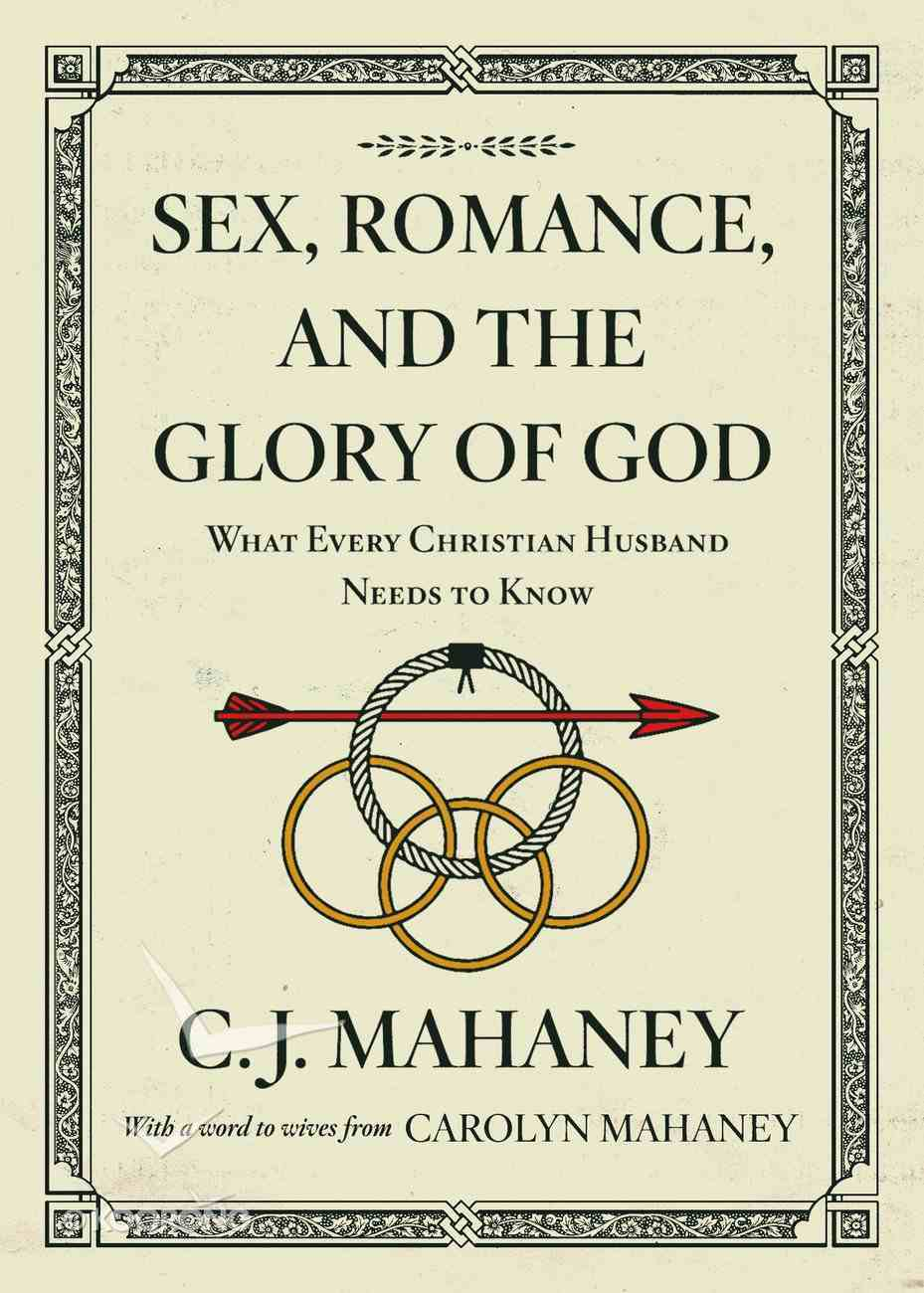 Sex, Romance, and the Glory of God: What Every Christian Husband Needs to Know Paperback