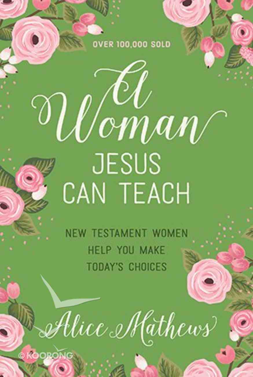 A Woman Jesus Can Teach: New Testament Women Help You Make Today's Choices Paperback