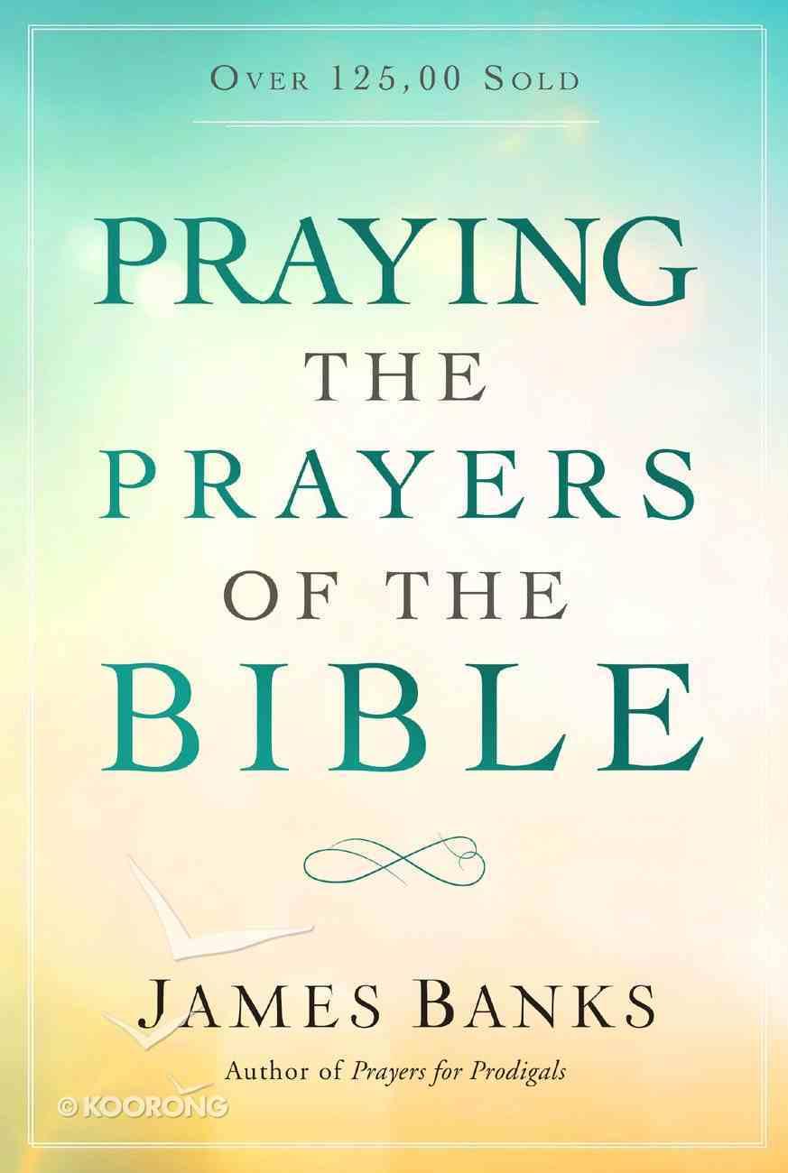Praying the Prayers of the Bible Paperback