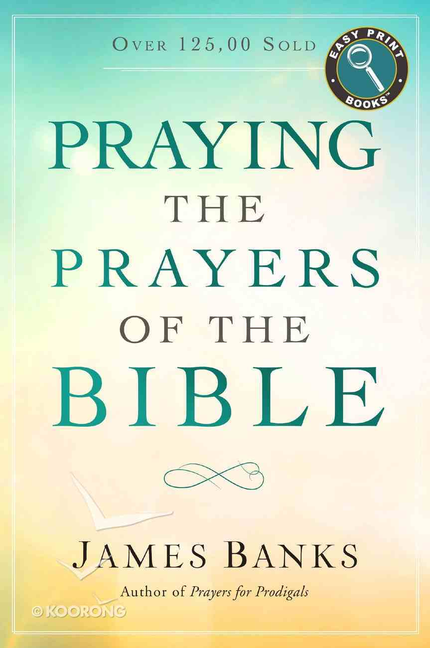 Praying the Prayers of the Bible (Easy Print) Paperback