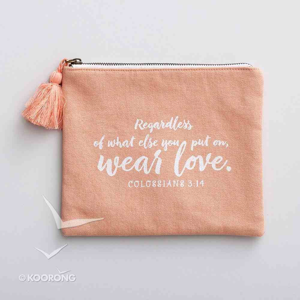 Cosmetic Bag: Regardless of What Else You Put on Wear Love, Peach/White Writing (Col 3:14) ((In)courage Gift Product Series) Soft Goods