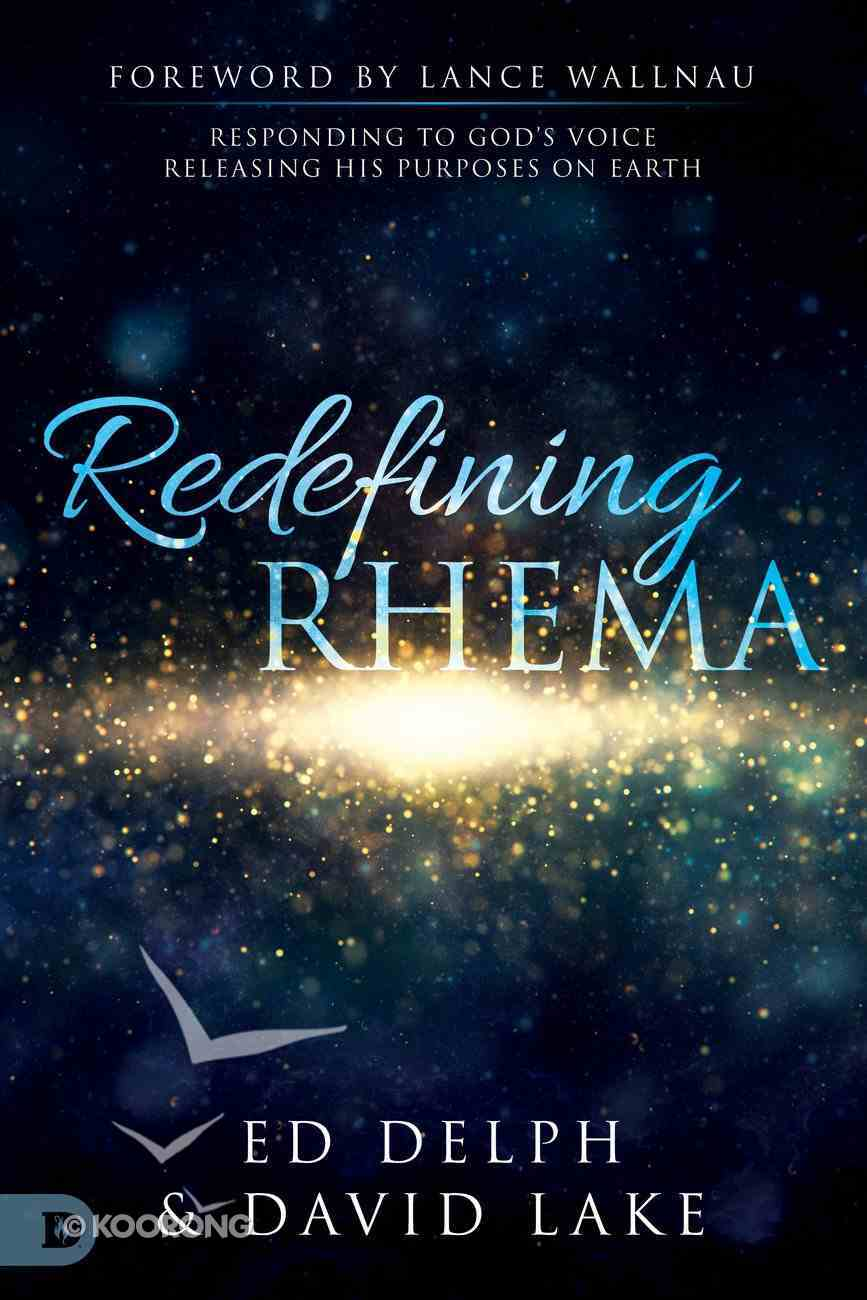 Redefining Rhema: Faith Comes By Hearing a Rhema Word From God Paperback