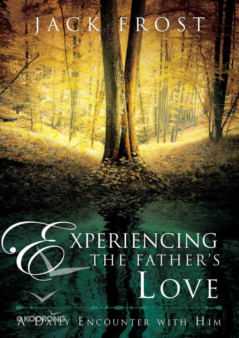 Experiencing the Father's Love: A Daily Encounter With Him Hardback