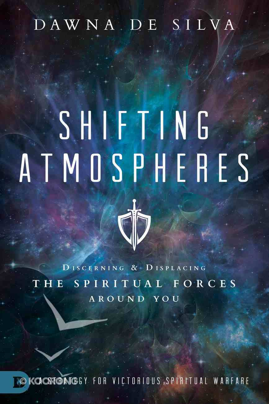Shifting Atmospheres: Discerning and Displacing the Spiritual Forces Around You Paperback