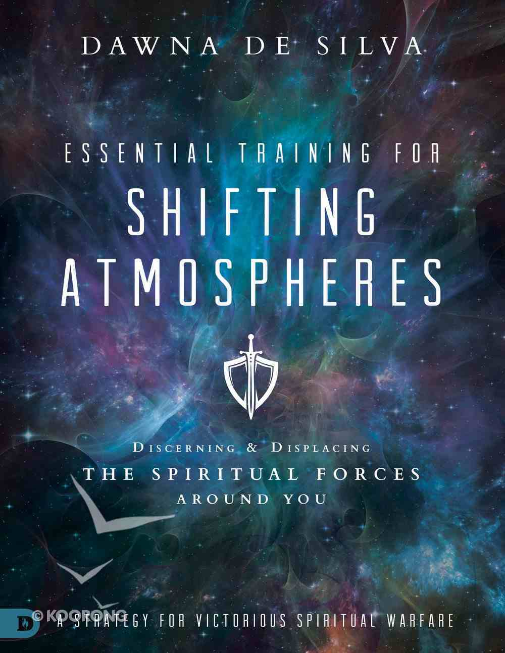 Essential Training For Shifting Atmospheres: Discerning and Displacing the Spiritual Forces Around You Paperback