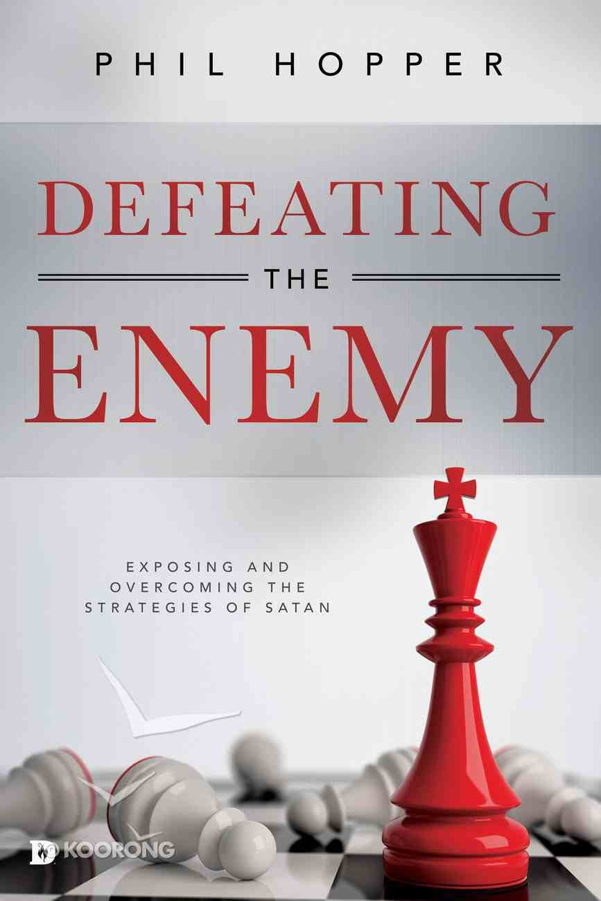 Defeating the Enemy: Exposing and Overcoming the Strategies of Satan Paperback