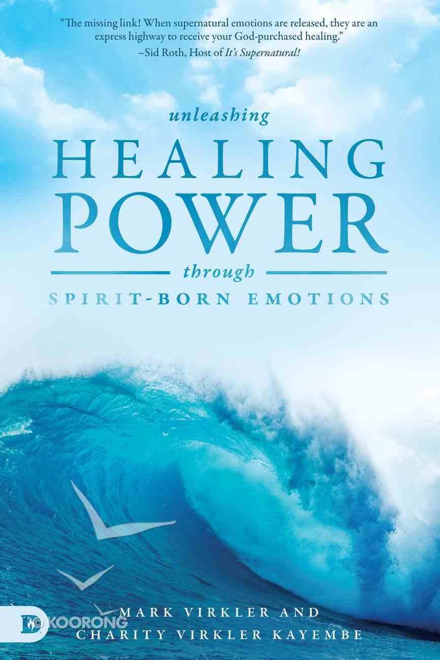 Unleashing Healing Power Through Spirit-Born Emotions: Experiencing God Through Kingdom Emotions Paperback
